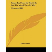 Prayer for Peace or the Evils and the Moral Uses of War by Daniel Trinder