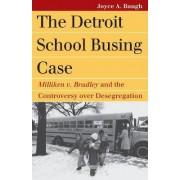 The Detroit School Busing Case by Joyce A. Baugh