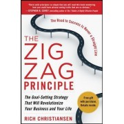 The Zigzag Principle: The Goal Setting Strategy that will Revolutionize Your Business and Your Life by Rich Christiansen