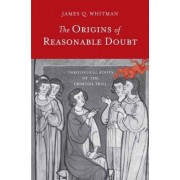 The Origins of Reasonable Doubt by James Q. Whitman