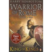 Warrior of Rome II: King of Kings by Harry Sidebottom