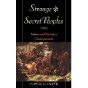Strange and Secret Peoples by Carole G. Silver
