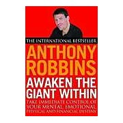 Awaken the Giant within: How to Take Immediate Control of Your Mental Emotional Physical and Financial Life