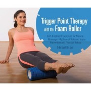 Trigger Point Therapy with the Foam Roller: Self-Treatment Exercises for Muscle Massage, Myofascial Release, Injury Prevention and Physical Rehab