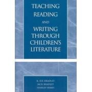 Teaching Reading and Writing through Children's Literature by Sue K. Bradley