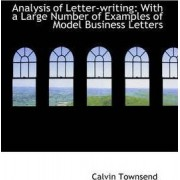 Analysis of Letter-Writing with a Large Number of Examples of Model Business Letters by Calvin Townsend