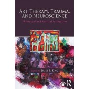 Art Therapy, Trauma, and Neuroscience by Juliet L. King