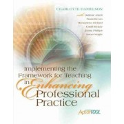 Implementing the Framework for Teaching in Enhancing Professional Practice: An ASCD Action Tool by Charlotte Danielson