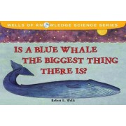 Is the Blue Whale the Biggest Thing There is? by Robert E. Wells
