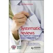 Systematic Reviews to Support Evidence-Based Medicine by Khalid Khan