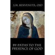 By-Paths to the Presence of God by S.M. Benvenuta