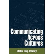 Communicating across Cultures by Stella Ting-Toomey