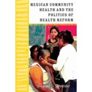 Mexican Community Health and the Politics of Health Reform by Suzanne D Schneider