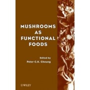 Mushrooms as Functional Foods by Peter C. Cheung