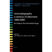 Chromatography - A Century of Discovery 1900-2000 by Gerard Meurant