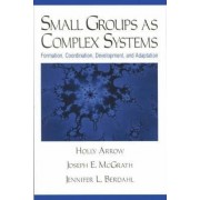 Small Groups as Complex Systems by Holly Arrow