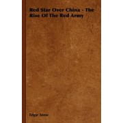 Red Star Over China - The Rise Of The Red Army by Edgar Snow