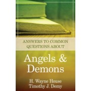 Answers to Common Questions about Angels and Demons by Prof H Wayne House