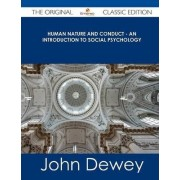 Human Nature and Conduct - An Introduction to Social Psychology - The Original Classic Edition by John Dewey