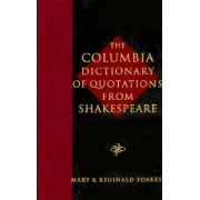 The Columbia Dictionary of Shakespeare Quotations by R. A. Foakes