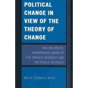 Political Change in View of the Theory of Change and Balanced, Harmonious Union of the Private Interest and the Public Interest by Mun Chang Koo
