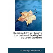 The Private Tutor, Or, Thoughts Upon the Love of Excelling and the Love of Excellence by Basil Montagu