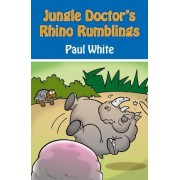 Jungle Doctor's Rhino Rumblings by Paul White