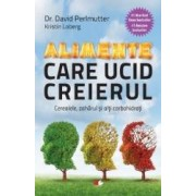 Alimente Care Ucid Creierul - David Perlmutter Kristin Loberg