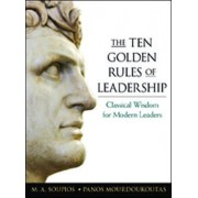 The Ten Golden Rules of Leadership: Classical Wisdom for Modern Leaders by M. A. Soupios