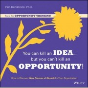 You Can Kill an Idea, But You Can't Kill an Opportunity by Pam Henderson