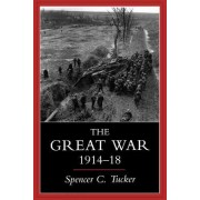 The Great War, 1914-1918 by Spencer C. Tucker