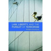 Law, Liberty and the Pursuit of Terrorism by Roger Douglas