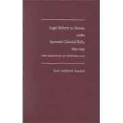 Legal Reform in Taiwan Under Japanese Colonial Rule, 1895-1945 by Tay-sheng Wang