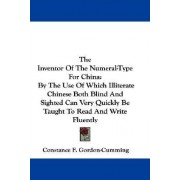 The Inventor of the Numeral-Type for China by Constance F Gordon-Cumming