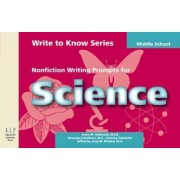 Write to Know: Nonfiction Writing Prompts for Middle School Science by Anne M Holbrook