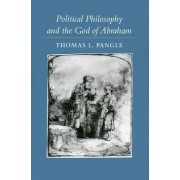 Political Philosophy and the God of Abraham by Thomas L. Pangle