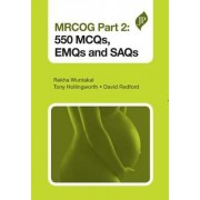 MRCOG Part 2: 550 MCQs, EMQs and SAQs by Rekha Wuntakal