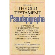 The Old Testament Pseudepigrapha: Expansions of the Old Testament and Legends, Wisdom and Philosophical Literature, Prayers, Psalms and Odes, Fragments of Lost Judeo-Hellenistic Works v. 2 by James H. Charlesworth