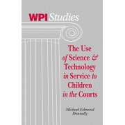 The Use of Science & Technology in Service to Children in the Courts by Michael Edmond Donnelly