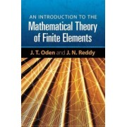 An Introduction to the Mathematical Theory of Finite Elements by J. Tinsley Oden