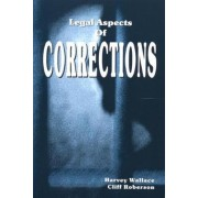 Legal Aspects of Corrections by Harvey Wallace