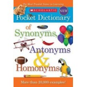 Scholastic Pocket Dictionary of Synonyms, Antonyms and Homonyms by Inc Scholastic
