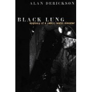 Black Lung: Anatomy of a Public Health Disaster by Alan Derickson