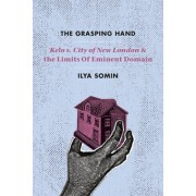 """The Grasping Hand: """"Kelo V. City of New London"""" and the Limits of Eminent Domain"""