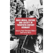 Mass Media, Culture and Society in Twentieth-Century Germany by Karl Christian Fuhrer