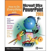 How to Do Everything with Microsoft Office PowerPoint 2003 by Ellen Finkelstein