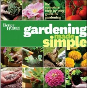 Better Homes & Gardens Gardening Made Simple by Better Homes & Gardens