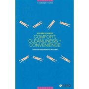 Comfort, Cleanliness and Convenience by Elizabeth Shove