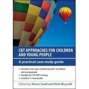 CBT Approaches for Children and Young People: A Practical Case Study Guide by Alison Coad