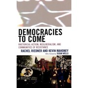 Democracies to Come: Rhetorical Action, Neoliberalism, and Communities of Resistance